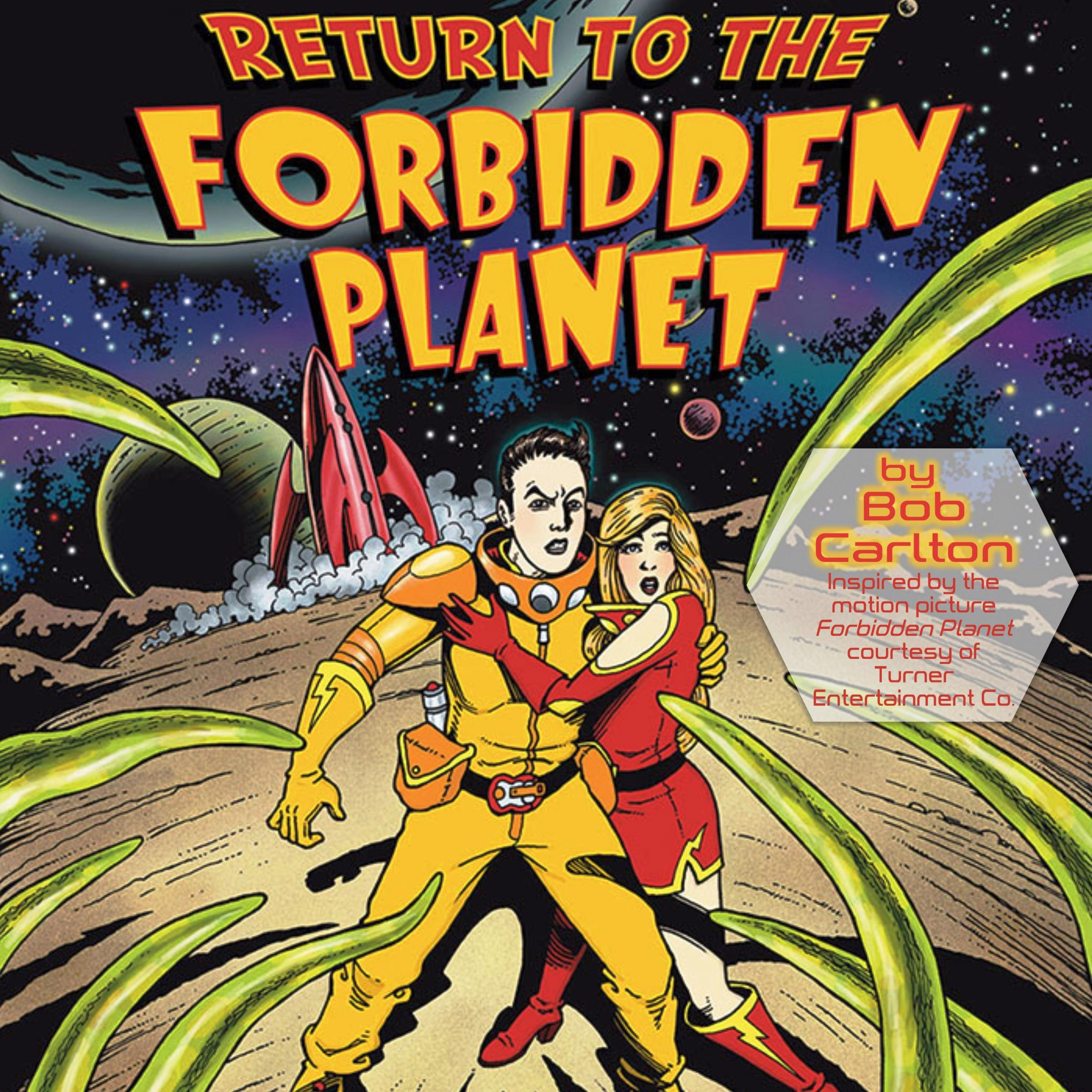 Return to the Forbidden Planet by Bob Carlton, Inspired by the motion picture Forbidden Planet court
